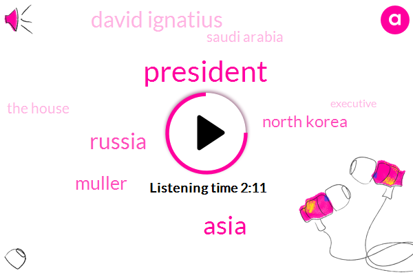 President Trump,Asia,Russia,Muller,North Korea,David Ignatius,Saudi Arabia,The House,Executive,Absolute Monarchy,Washington,Thirty Two Years