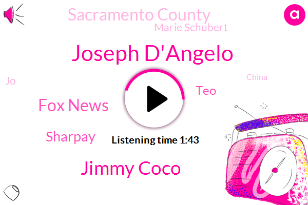 Joseph D'angelo,Jimmy Coco,Fox News,Sharpay,TEO,Sacramento County,Marie Schubert,JO,China,California,President Trump