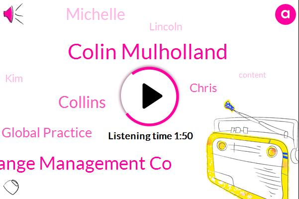 Colin Mulholland,Change Management Co,Collins,Global Practice,Chris,Michelle,Lincoln,KIM