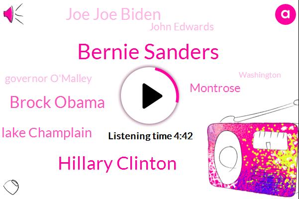 Bernie Sanders,Hillary Clinton,Brock Obama,Lake Champlain,Montrose,Joe Joe Biden,John Edwards,Governor O'malley,Washington,David,Donald Trump,Bama,New York,Chris Dodd,Bill Richardson,Fifteen Dollars