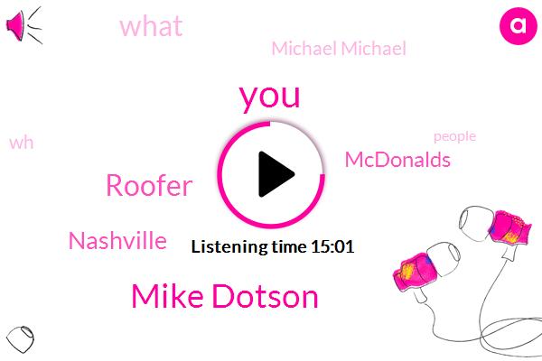 Mike Dotson,Roofer,Nashville,Mcdonalds,Michael Michael,WH