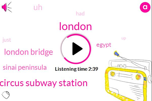 London,Oxford Circus Subway Station,London Bridge,Sinai Peninsula,Egypt