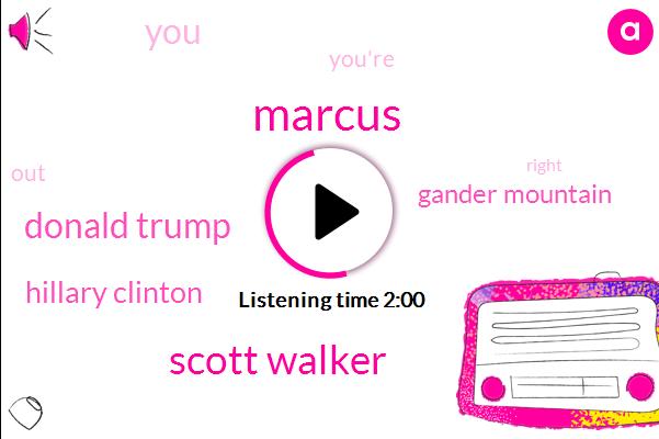 Marcus,Scott Walker,Donald Trump,Hillary Clinton,Gander Mountain