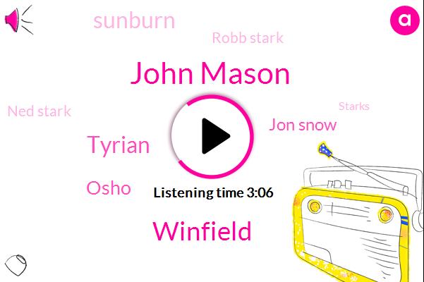 John Mason,Winfield,Tyrian,Osho,Jon Snow,Sunburn,Robb Stark,Ned Stark,Starks,Reagan,SAM,Hooker,Gary,Danny,One Hundred Percent,One Foot