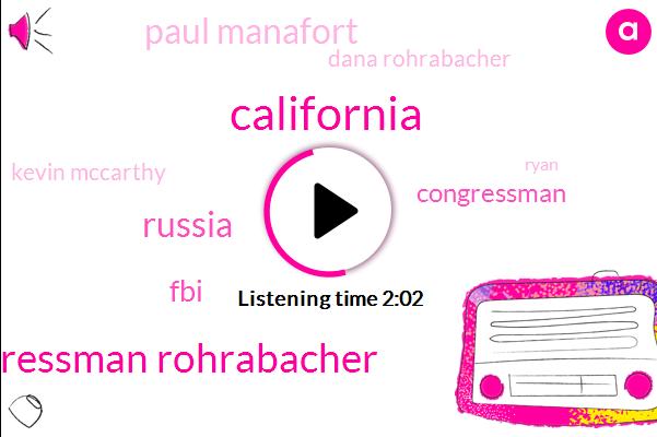 California,Congressman Rohrabacher,Russia,FBI,Congressman,Paul Manafort,Dana Rohrabacher,Kevin Mccarthy,Ryan