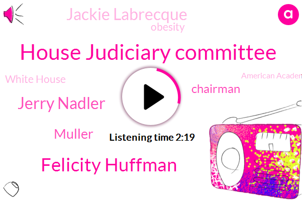 House Judiciary Committee,Felicity Huffman,Jerry Nadler,Muller,Chairman,Jackie Labrecque,Obesity,White House,American Academy Of Paediatrics,ABC,Laurie Lackland,Sarabki Abc,William Bar,Kate Brown,Congress,Oregon,Bradford