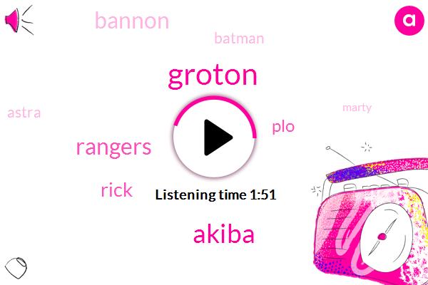 Groton,Akiba,Rangers,PLO,Rick,Bannon,Batman,Astra,Marty