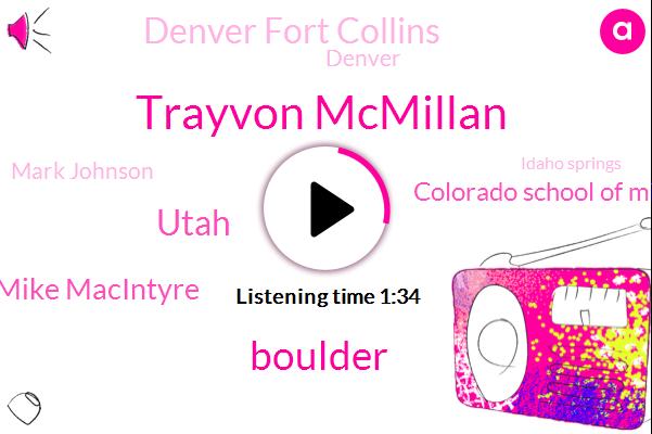 Trayvon Mcmillan,Utah,Boulder,Mike Macintyre,Colorado School Of Mines,Denver Fort Collins,Denver,Mark Johnson,Idaho Springs,Montana,Broomfield,David Koa,Nevada,New Mexico,Pueblo,Rams,Armagh,Sixty Three Yards,Fourteen Seconds,Four Minutes