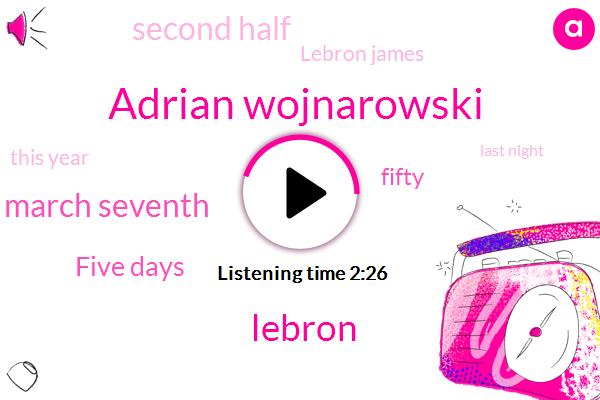 Adrian Wojnarowski,Lebron,March Seventh,Five Days,Fifty,Second Half,Lebron James,This Year,Four,Last Night,Next Week,Five Day,Atlanta,Single Night,Seventy One Days,LEE,Each,Vince,Zero,NBA