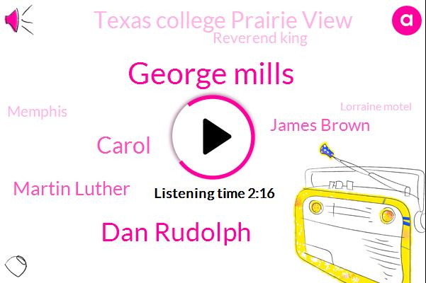 George Mills,Dan Rudolph,Carol,Martin Luther,James Brown,Texas College Prairie View,Reverend King,Memphis,Lorraine Motel,Director,Chief Meteorologist,Twenty Twenty,M. University