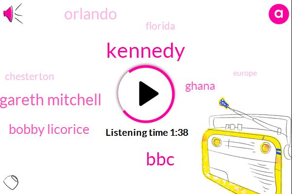Kennedy,BBC,Gareth Mitchell,Bobby Licorice,Ghana,Orlando,Florida,Chesterton,Europe,Zachary,Fifty Percent