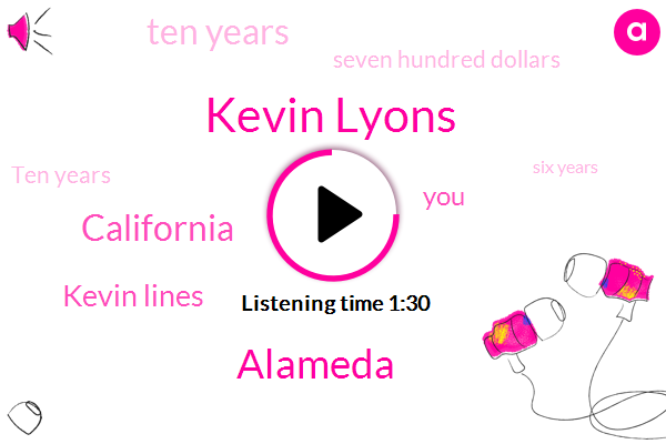 Kevin Lyons,Alameda,California,Kevin Lines,Ten Years,Seven Hundred Dollars,Six Years