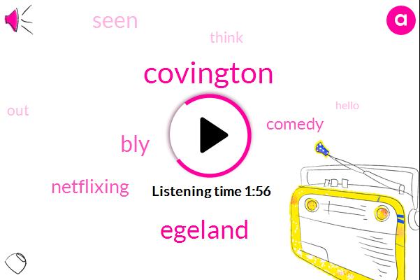 Covington,Egeland,BLY,Netflixing