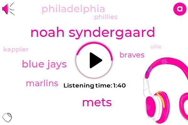 Noah Syndergaard,Mets,Blue Jays,Marlins,Braves,Philadelphia,Phillies,Kappler,Ollie,Travis Dr,New York