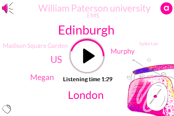 Edinburgh,London,United States,Megan,Murphy,William Paterson University,EMS,Madison Square Garden,Spike Lee,Union Square