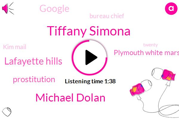 Tiffany Simona,Michael Dolan,Lafayette Hills,Prostitution,Plymouth White Marsh High School,Google,Bureau Chief,Kim Mail