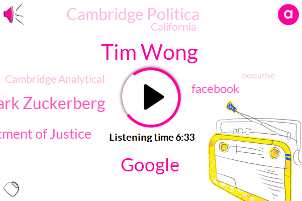 Tim Wong,Mark Zuckerberg,Google,Department Of Justice,Facebook,Cambridge Politica,California,Cambridge Analytical,Executive,UK,Professor,Allesandro,Researcher,RAY