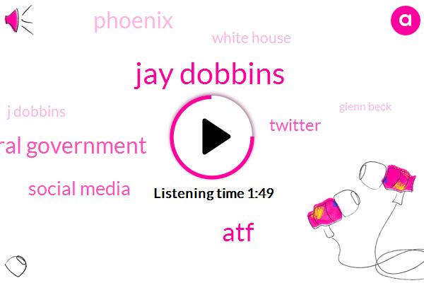 Jay Dobbins,ATF,Federal Government,Social Media,Twitter,Phoenix,White House,J Dobbins,Glenn Beck