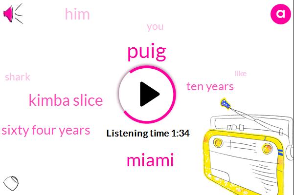 Puig,Miami,Kimba Slice,Sixty Four Years,Ten Years