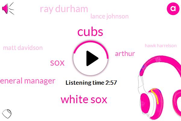 Cubs,White Sox,General Manager,Arthur,Ray Durham,Lance Johnson,Matt Davidson,Hawk Harrelson,Milwaukee,SOX