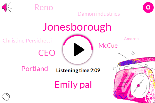Jonesborough,Emily Pal,CEO,Portland,Mccue,Reno,Damon Industries,Christine Persichetti,Amazon,Arkansas,BOB,J. Metzler,St Paddy,Oregon,Michael Moberly,Nevada,California