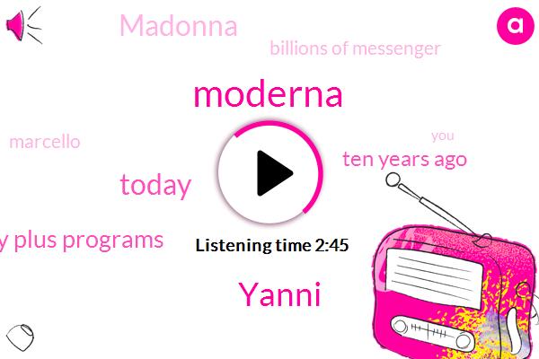 Yanni,Moderna,Today,Twenty Plus Programs,Ten Years Ago,Madonna,Peter,Billions Of Messenger,Marcello,ONE