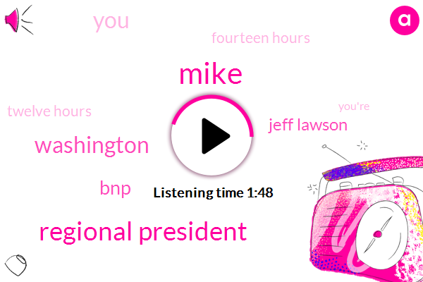 Mike,Regional President,Washington,BNP,Jeff Lawson,Fourteen Hours,Twelve Hours
