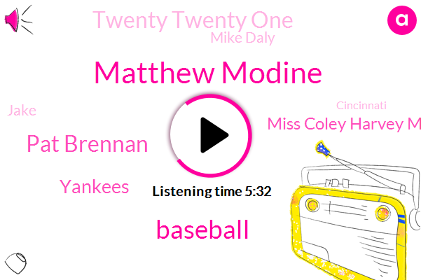 Matthew Modine,Baseball,Pat Brennan,Yankees,Miss Coley Harvey Miss J Kertzman,Twenty Twenty One,Mike Daly,Jake,Cincinnati,Golf,Rick Green,Executive Producer,Major League,Cleveland,Mullen Camp,East Carolina University,Mitch,Smith,Pete