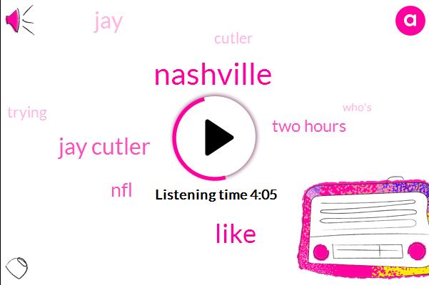 Nashville,Jay Cutler,NFL,Two Hours