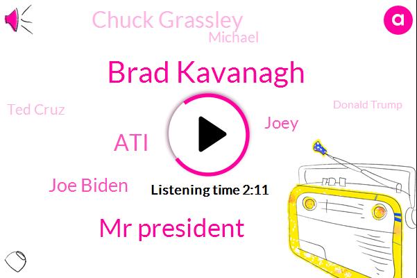 Brad Kavanagh,Mr President,ATI,Joe Biden,Joey,Chuck Grassley,Michael,Ted Cruz,Donald Trump,Christine Ford Blasi,United States,FBI,Mr. Bonetti,Daniels,Nixon,Nick,Nikki