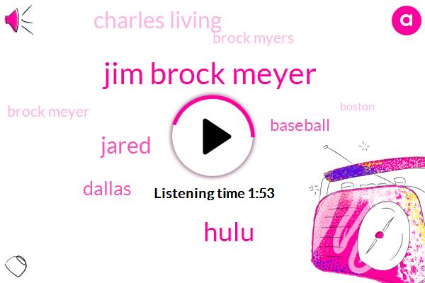 Jim Brock Meyer,Hulu,Jared,Dallas,Baseball,Charles Living,Brock Myers,Brock Meyer,Boston,Twenty Fifth