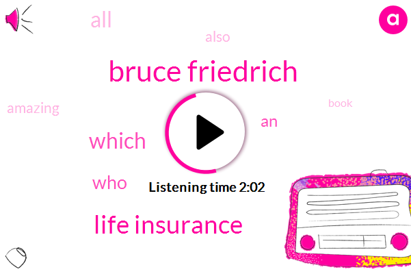 Bruce Friedrich,Life Insurance