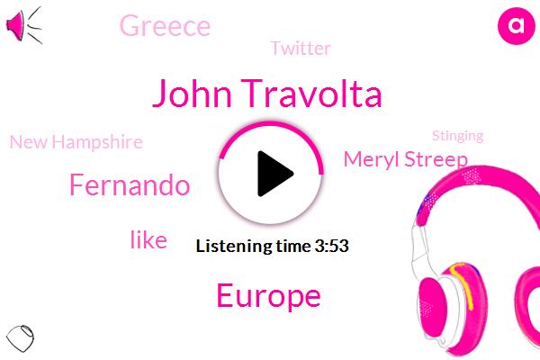 John Travolta,Europe,Fernando,Meryl Streep,Greece,Twitter,New Hampshire,Stinging,Barcelona,Turbe,Chelsea,Albert,Jennifer,Hudson,Two Years