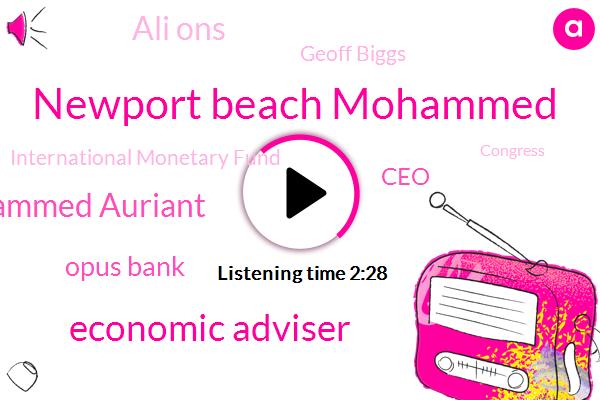 Newport Beach Mohammed,Economic Adviser,Dr Mohammed Auriant,Opus Bank,CEO,Ali Ons,Geoff Biggs,International Monetary Fund,Congress,Northridge,Van Nuys,Fullerton,California