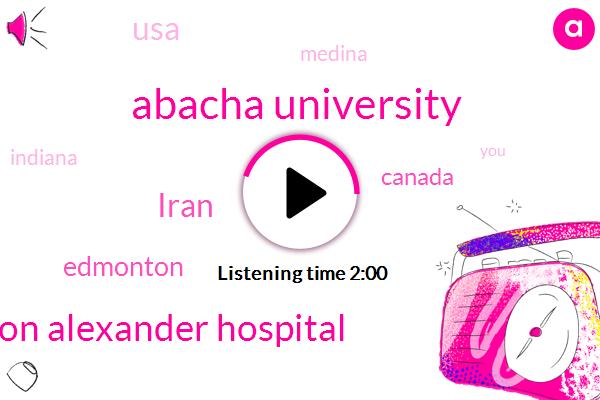 Two Years,Abacha University,Edmonton,Six Months,Canada,USA,Twelve Years,Edmonson Alexander Hospital,Two Thousand,About Ten Years,Ten Years,Eleven Years,Medina,Iran,TEN,Two Thousand Seven Hundred Thousand,Five,Nineteen,Each S,Indiana