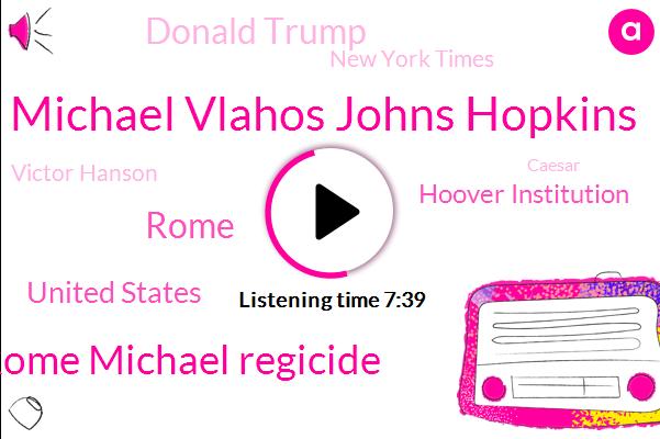 Michael Vlahos Johns Hopkins,Rome Michael Regicide,Rome,United States,Hoover Institution,Donald Trump,New York Times,Victor Hanson,Caesar,Youtube,Syria,Roman Senate,Columbia,Washington Post,President Trump,Britain,Billy,Mexico