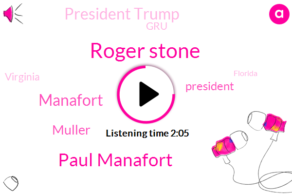 Roger Stone,Paul Manafort,Muller,Manafort,President Trump,GRU,Virginia,Florida,Twenty Four Years,Three Weeks