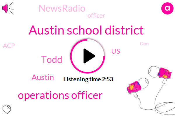 Austin School District,Operations Officer,Austin,Todd,United States,Newsradio,Officer,ACP,DON,SD
