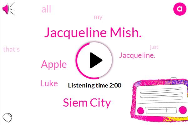 Jacqueline Mish.,Siem City,Apple,Luke,Jacqueline.