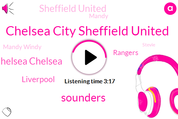 Chelsea City Sheffield United,Sounders,Chelsea Chelsea,Liverpool,Rangers,Sheffield United,Mandy,Mandy Windy,Stevie,Mandy Cindy,Seattle,League,Manchester,Zoeller,Iowa,Mendy,Chicago,Rory,Benjamin,Shin