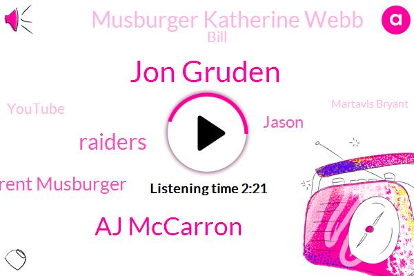 Jon Gruden,Aj Mccarron,Raiders,Brent Musburger,Jason,Musburger Katherine Webb,Bill,Youtube,Martavis Bryant,Vegas,Paul,Writer,NFL,Two Years,Thirty Two Years