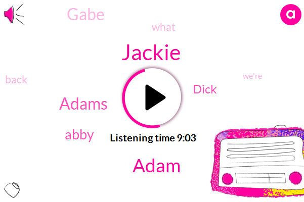 Jackie,Adam,Adams,Abby,Dick,Gabe