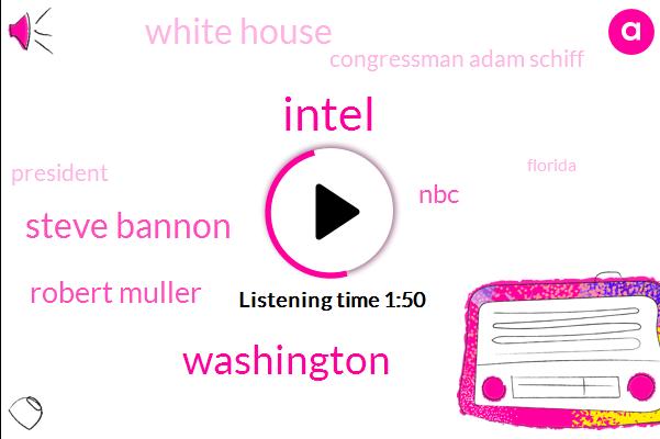 Intel,Washington,Steve Bannon,Robert Muller,White House,Congressman Adam Schiff,NBC,President Trump,Florida,New York,Russia,Special Counsel,California,Twenty Hours,Four Hours