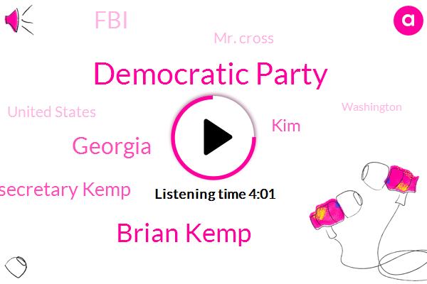 Democratic Party,Brian Kemp,Secretary Kemp,KIM,Georgia,FBI,Mr. Cross,United States,Washington,Mr. Right,Richard Reid,DHS,Professor,Boehner,LEE