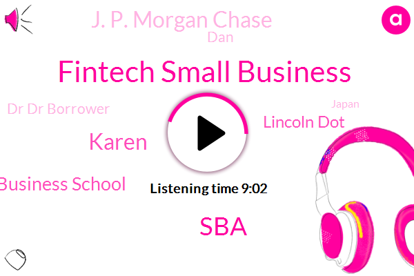 Fintech Small Business,SBA,Karen,Harvard Business School,Lincoln Dot,J. P. Morgan Chase,DAN,Dr Dr Borrower,Japan,Harvard,Europe,Schumer,Ryan,Barry Moles,Eric Groves,Lincoln,Steve