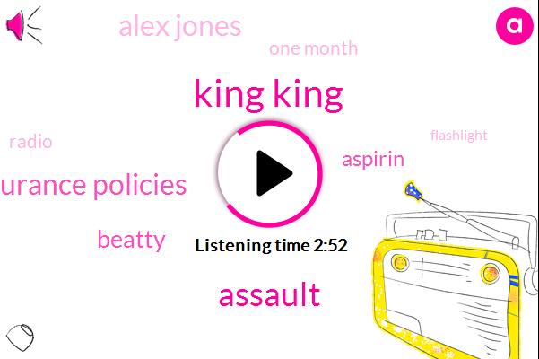 King King,Assault,Insurance Policies,Beatty,Aspirin,Alex Jones,One Month