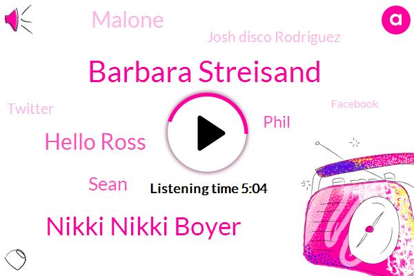 Barbara Streisand,Nikki Nikki Boyer,Hello Ross,Sean,Phil,Josh Disco Rodriguez,Malone,Twitter,Facebook,Mark,C. J. C. J. C.,Middle America,Joan,Sondheim,Sherman,John,LIZ,Berkeley