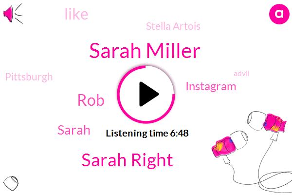 Sarah Miller,Sarah Right,Sarah,ROB,Instagram,Stella Artois,Pittsburgh,Advil,Uncle Scotty,Boral Ersan,Cholera Lagoon,United States,Official,Picker.,New York,Officer