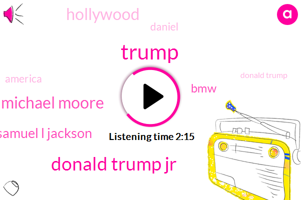Donald Trump Jr,Mr Michael Moore,Donald Trump,Samuel L Jackson,BMW,Hollywood,Daniel,America,Florida,President Trump,100 Years