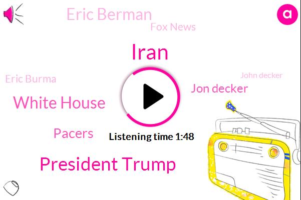 President Trump,Iran,White House,Pacers,Jon Decker,Eric Berman,Fox News,Eric Burma,John Decker,Indiana,Fieldhouse,FOX,Indianapolis,Justice Department,Tober,Executive